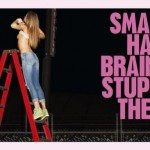 "Реклама товарного бренда Diesel. Надпись на плакате гласит: ""Smart may have the brains, but Stupid has the balls. Ве Stupid. Diesel"" - ""У умного есть мозги, но у дурака есть характер. Будь дураком. Diesel"" (была запрещена)"